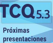 Próximas presentaciones de la nueva versión TCQ 5.3