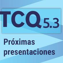 Próximas presentaciones TCQ 5.3