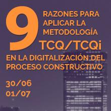 9 razones para aplicar la metodología TCQ/TCQi en la digitalización del proceso constructivo