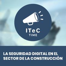 ITeC Time: La seguridad digital en el sector de la construcción