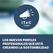 Los nuevos perfiles profesionales para la digitalización de la sostenibilidad protagonizarán el próximo ITeC Time & TechEstate